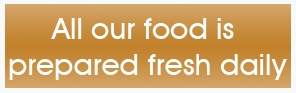 All our food is prepared fresh daily